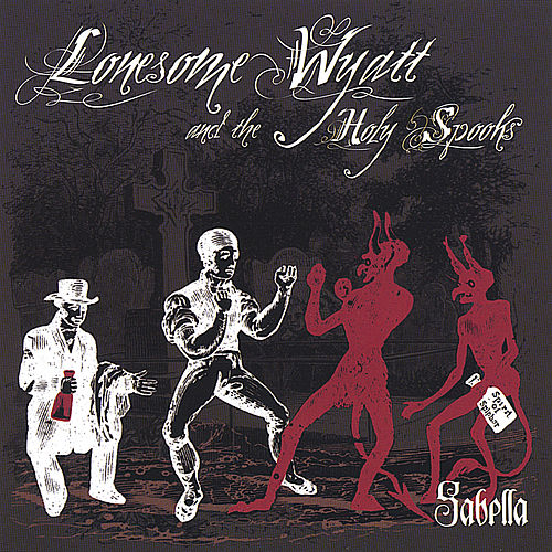 Play & Download Sabella by Lonesome Wyatt and the Holy Spooks | Napster