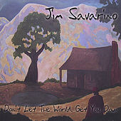 Play & Download Don't Let The World Get You Down by Jim Savarino | Napster