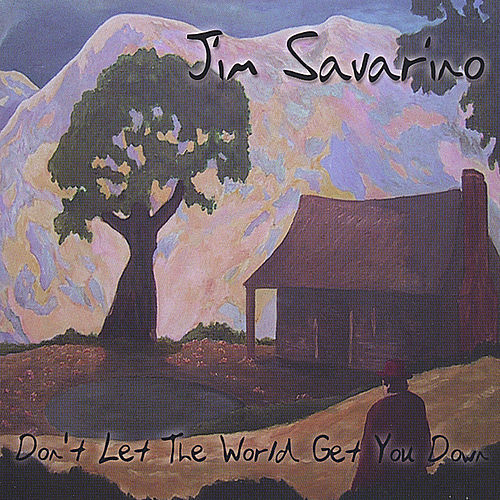 Don't Let The World Get You Down by Jim Savarino