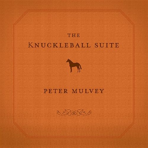 The Knuckleball Suite by Peter Mulvey