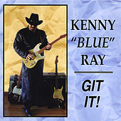 GIT IT ! by Kenny Blue Ray