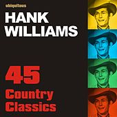 45 Country Classics by Hank Williams by Hank Williams