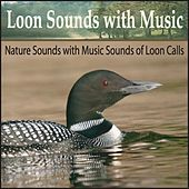 Loon Sounds With Music: Nature Sounds With Music Sounds of Loon Calls by Steven Snow