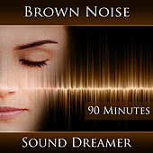 Brown Noise - 90 Minutes by Sound Dreamer