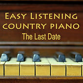 Easy Listening Country Piano: The Last Date by The O'Neill Brothers Group