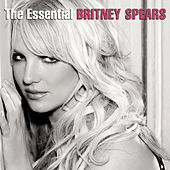 The Essential Britney Spears by Britney Spears