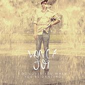 God Loves You When You're Dancing by Vance Joy