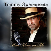 Have Mercy On Me by Tommy G And Stormy Weather