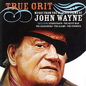 True Grit - Music From The Classic Films Of John Wayne by Various Artists