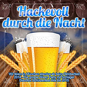 Hackevoll durch die Nacht - Wir feiern in München atemlos ab beim Oktoberfest 2014 (Die grosse Wiesn Party mit Schlager Discofox Schützenfest Hits bis 2015) by Various Artists