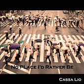 No Place I'd Rather Be by Cassa Lio