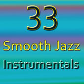 33 Smooth Jazz Instrumentals by Various Artists