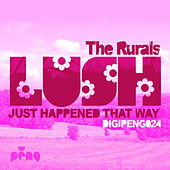 Lush (Just Happened That Way) by The Rurals