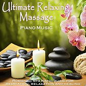 Ultimate Relaxing Massage Piano Music:  Romantic Spa Piano Music for Meditation, Relaxation and Healing by Piano Music Master