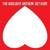 Get Hurt by The Gaslight Anthem