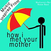 A Tribute to How I Met Your Mother Soundtrack (Music from the Original TV Series) by MacLaren's Bar House Band