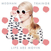 Lips Are Movin by Meghan Trainor