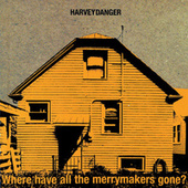 Where Have All the Merrymakers Gone? by Harvey Danger