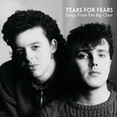 Songs From The Big Chair by Tears for Fears