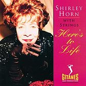 Here's To Life: Shirley Horn With Strings by Shirley Horn