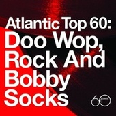 Atlantic Top 60: Doo Wop, Rock And Bobby Socks by Various Artists