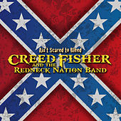 Ain't Scared to Bleed by Creed Fisher and the Redneck Nation Band