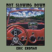 Not Slowing Down by Eric Erdman
