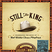 Still the King: Celebrating the Music of Bob Wills and His Texas Playboys by Asleep at the Wheel