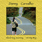 Slack Key Journey - On My Way by Danny Carvalho