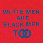 White Men Are Black Men Too by Young Fathers