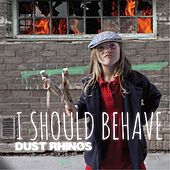 I Should Behave by Dust Rhinos
