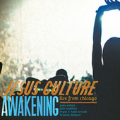 Awakening - Live From Chicago by Jesus Culture