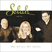 Be Still My Soul by Selah