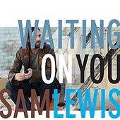 Waiting On You by Sam Lewis (country)