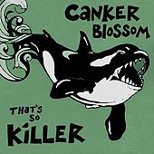 That's so Killer by Canker Blossom