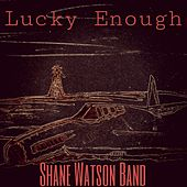 Lucky Enough by Shane Watson  Band