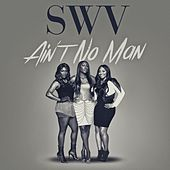 Ain't No Man - Single by SWV