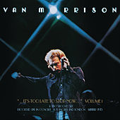 It's too Late to Stop Now (Live) by Van Morrison