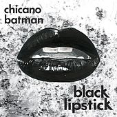 Black Lipstick by Chicano Batman