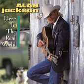 Here In The Real World by Alan Jackson