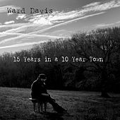 15 Years in a 10 Year Town by Ward Davis