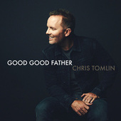 Good Good Father by Chris Tomlin