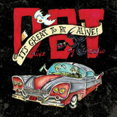 It's Great To Be Alive! by Drive-By Truckers