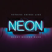 Nothing Shines Like Neon by The Randy Rogers Band