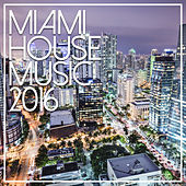 Miami House Music 2016 by Miami House Music