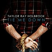 Tie Me Down by Taylor Ray Holbrook