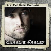 All I've Been Through by Charlie Farley