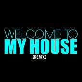 Welcome To My House (Remix) by My House