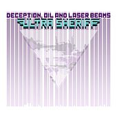 Deception, Oil and Laser Beams by Ultra Sheriff