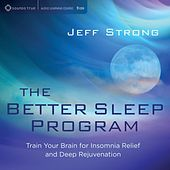 Better Sleep Program: Train Your Brain for Insomnia Relief and Deep Rejuvenation by Jeff Strong